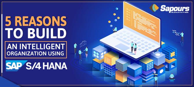 5 Reasons to Build an Intelligent Organization using SAP S/4 HANA