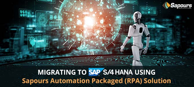 Migrating to SAP S/4 HANA using Sapours Automation Packaged (RPA) Solution